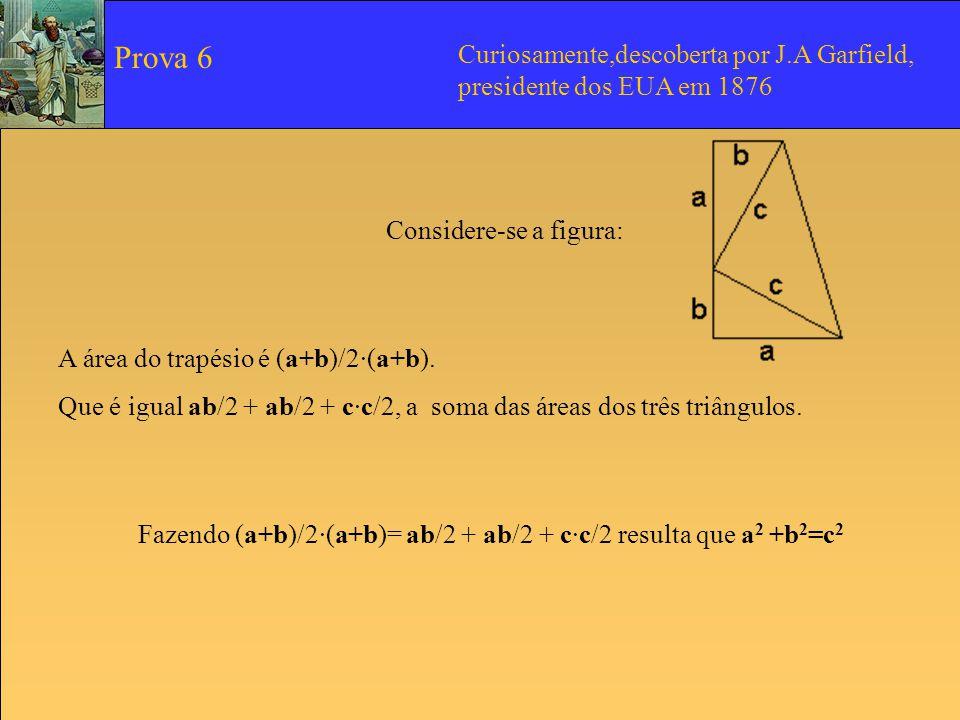 Considere-se a figura: A área do trapésio é (a+b)/2·(a+b). Que é igual ab/2 + ab/2 + c·c/2, a soma das áreas dos três triângulos. Fazendo (a+b)/2·(a+b