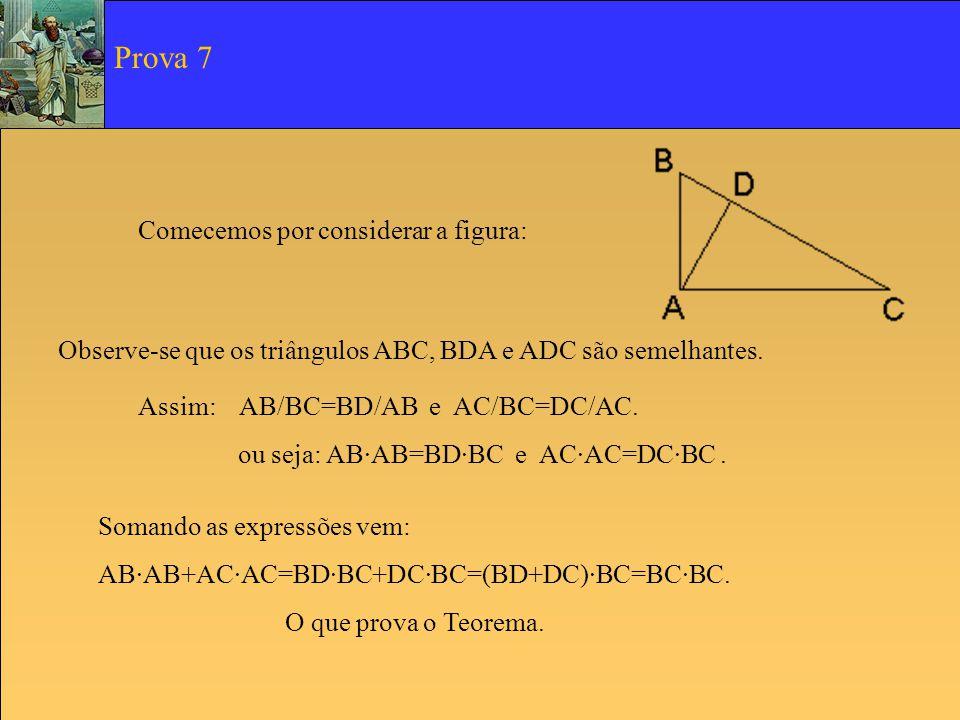 Comecemos por considerar a figura: Observe-se que os triângulos ABC, BDA e ADC são semelhantes. Assim: AB/BC=BD/AB e AC/BC=DC/AC. ou seja: AB·AB=BD·BC