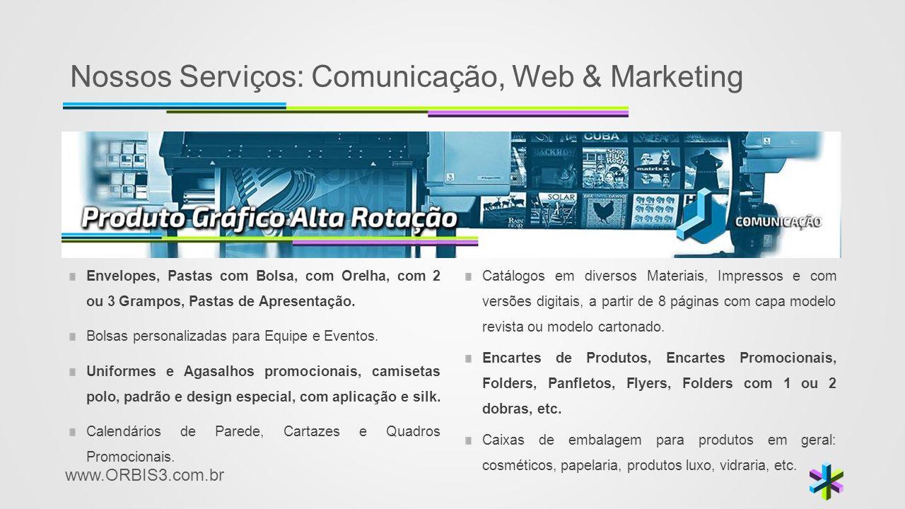 www.ORBIS3.com.br Nossos Serviços: Comunicação, Web & Marketing Envelopes, Pastas com Bolsa, com Orelha, com 2 ou 3 Grampos, Pastas de Apresentação. B