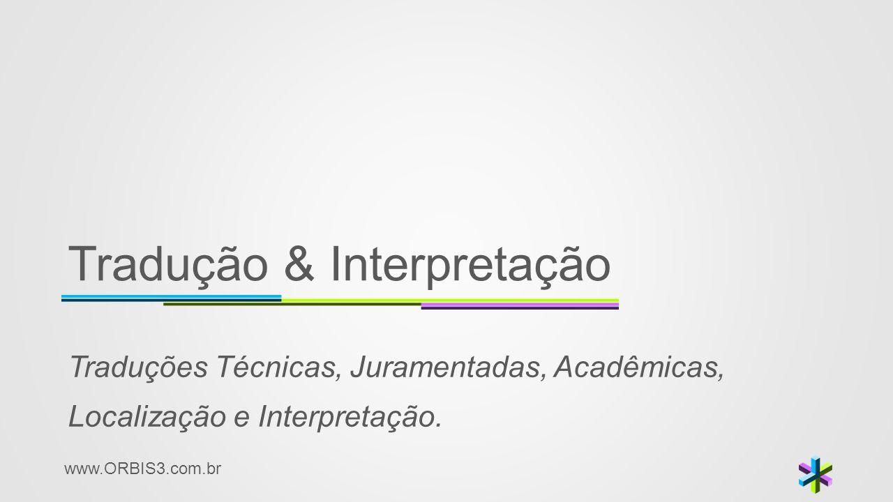www.ORBIS3.com.br Tradução & Interpretação Traduções Técnicas, Juramentadas, Acadêmicas, Localização e Interpretação.