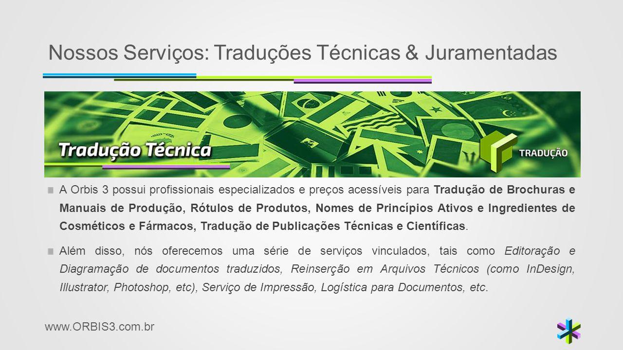 www.ORBIS3.com.br Nossos Serviços: Traduções Técnicas & Juramentadas A Orbis 3 possui profissionais especializados e preços acessíveis para Tradução d