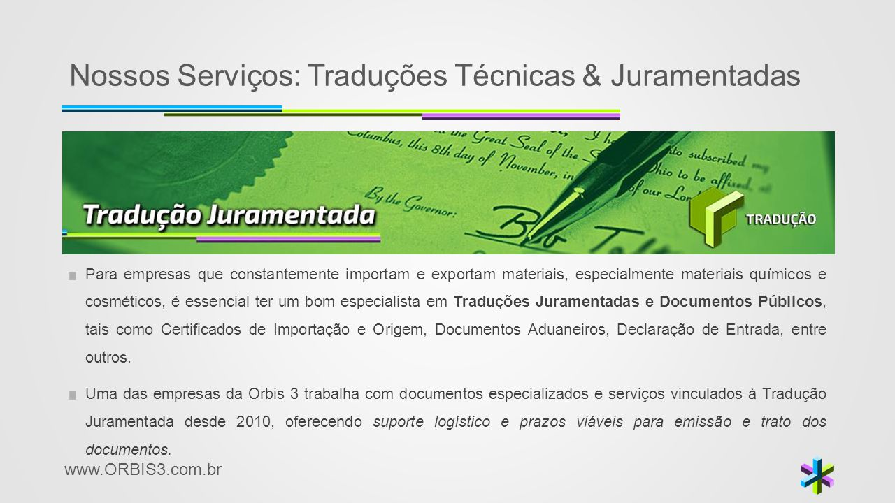 www.ORBIS3.com.br Nossos Serviços: Traduções Técnicas & Juramentadas Para empresas que constantemente importam e exportam materiais, especialmente mat