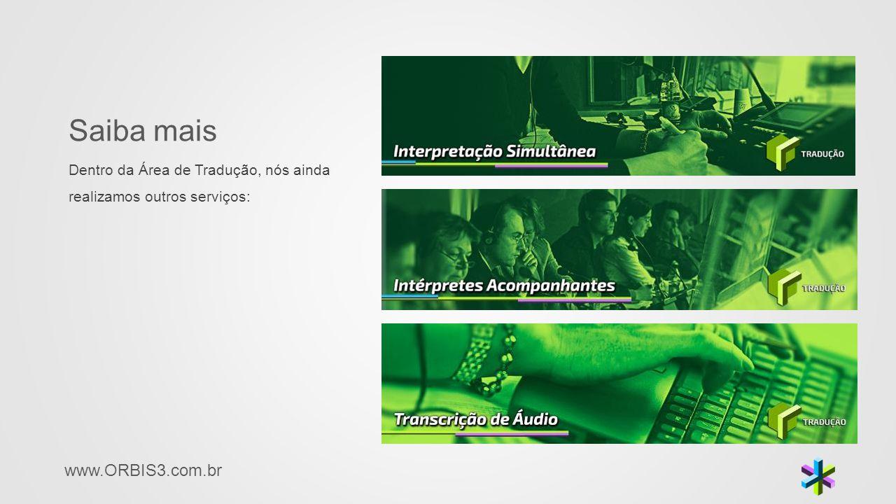 www.ORBIS3.com.br Saiba mais Dentro da Área de Tradução, nós ainda realizamos outros serviços: