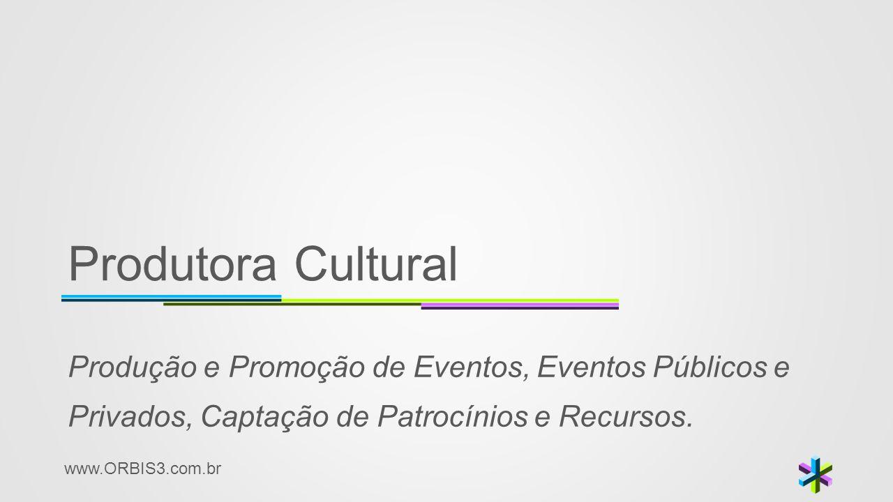 www.ORBIS3.com.br Produtora Cultural Produção e Promoção de Eventos, Eventos Públicos e Privados, Captação de Patrocínios e Recursos.