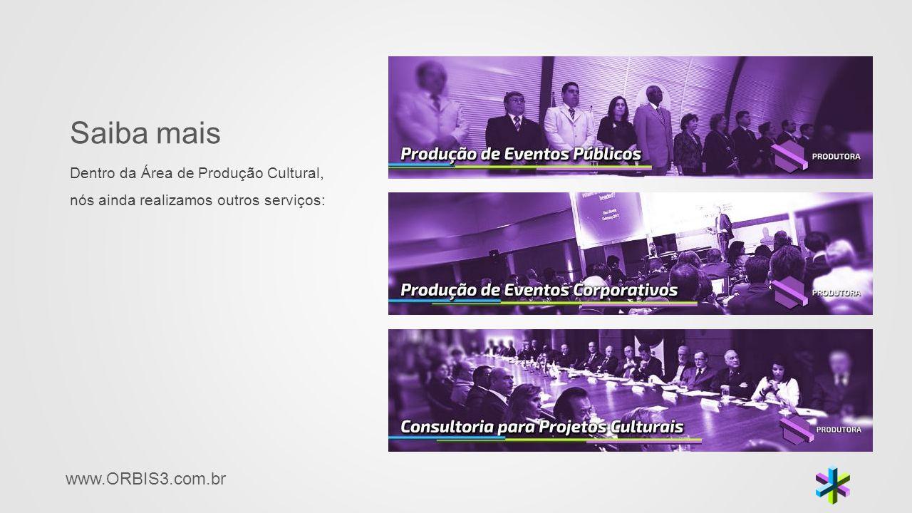 www.ORBIS3.com.br Saiba mais Dentro da Área de Produção Cultural, nós ainda realizamos outros serviços: