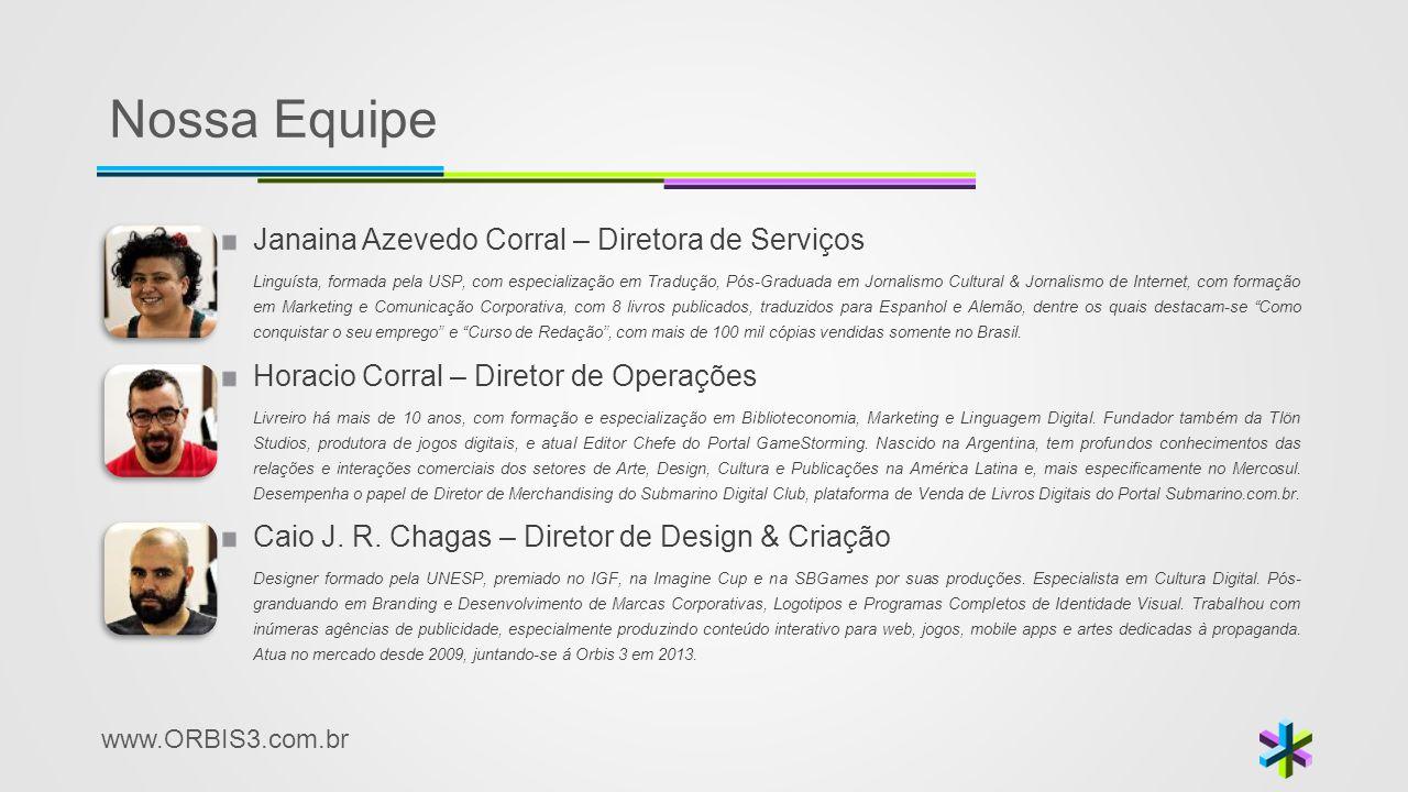 www.ORBIS3.com.br Nossa Equipe Janaina Azevedo Corral – Diretora de Serviços Linguísta, formada pela USP, com especialização em Tradução, Pós-Graduada