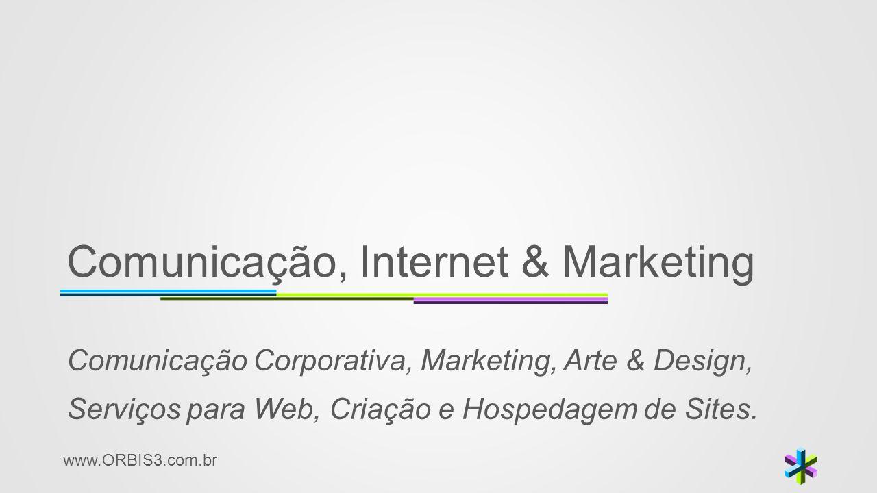 www.ORBIS3.com.br Comunicação, Internet & Marketing Comunicação Corporativa, Marketing, Arte & Design, Serviços para Web, Criação e Hospedagem de Site