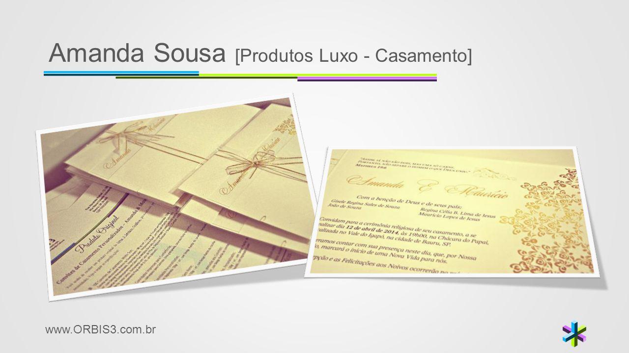 www.ORBIS3.com.br Amanda Sousa [Produtos Luxo - Casamento]