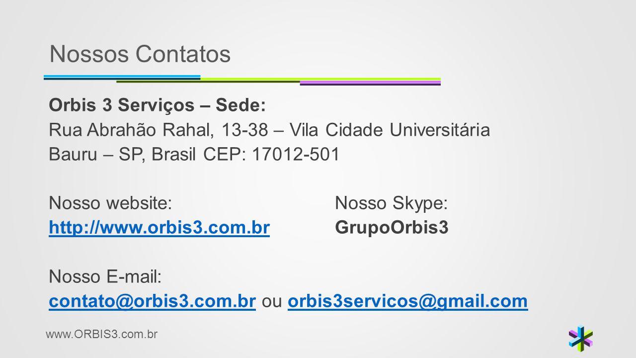 www.ORBIS3.com.br Nossos Contatos Orbis 3 Serviços – Sede: Rua Abrahão Rahal, 13-38 – Vila Cidade Universitária Bauru – SP, Brasil CEP: 17012-501 Noss