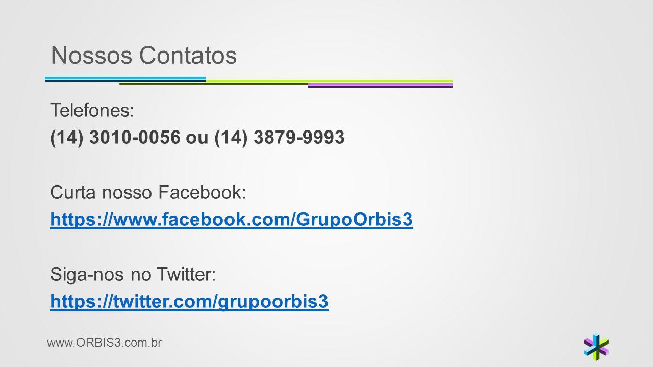 www.ORBIS3.com.br Nossos Contatos Telefones: (14) 3010-0056 ou (14) 3879-9993 Curta nosso Facebook: https://www.facebook.com/GrupoOrbis3 Siga-nos no T