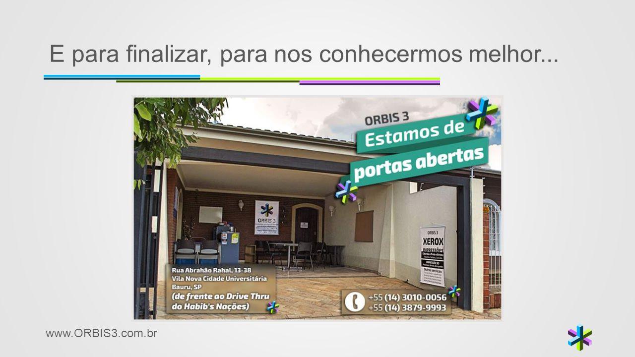 www.ORBIS3.com.br E para finalizar, para nos conhecermos melhor...