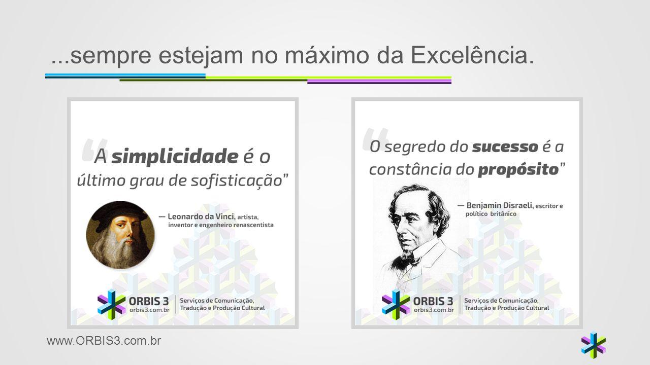 www.ORBIS3.com.br...sempre estejam no máximo da Excelência.
