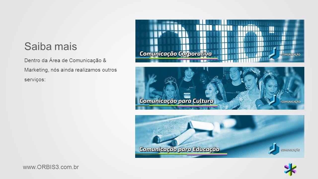 www.ORBIS3.com.br Saiba mais Dentro da Área de Comunicação & Marketing, nós ainda realizamos outros serviços: