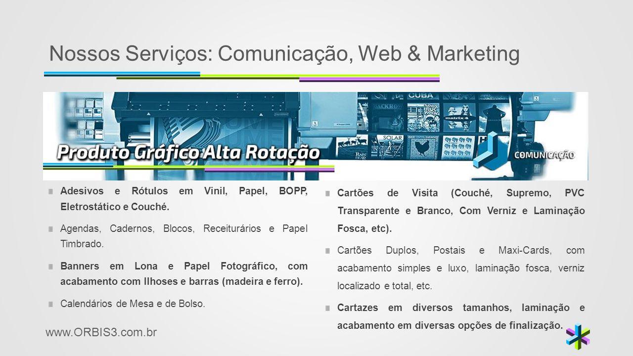www.ORBIS3.com.br Nossos Serviços: Comunicação, Web & Marketing Adesivos e Rótulos em Vinil, Papel, BOPP, Eletrostático e Couché. Agendas, Cadernos, B
