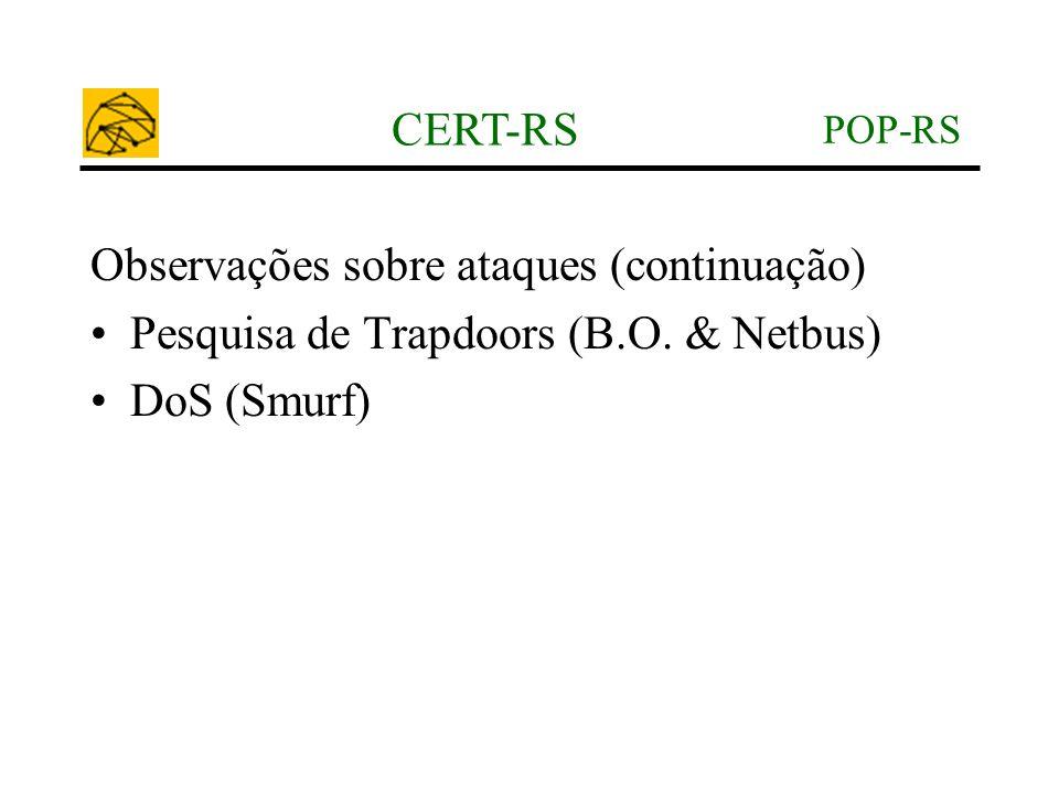 POP-RS CERT-RS Observações sobre ataques (continuação) •Pesquisa de Trapdoors (B.O. & Netbus) •DoS (Smurf)