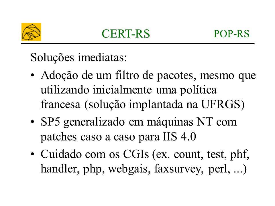 POP-RS CERT-RS Soluções imediatas: •Adoção de um filtro de pacotes, mesmo que utilizando inicialmente uma política francesa (solução implantada na UFR