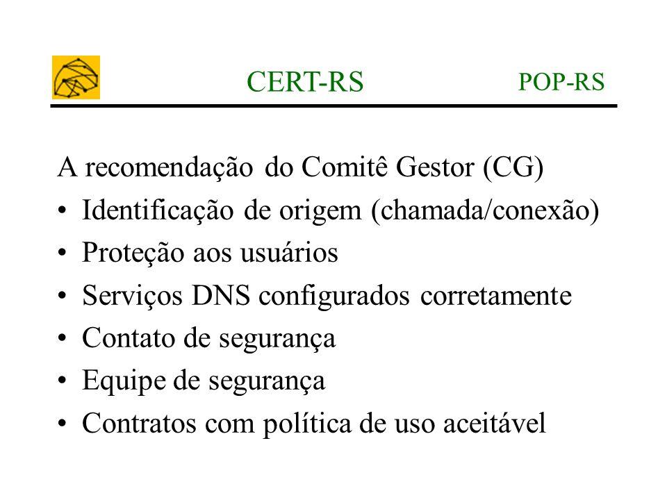 POP-RS CERT-RS A recomendação do Comitê Gestor (CG) •Identificação de origem (chamada/conexão) •Proteção aos usuários •Serviços DNS configurados corre