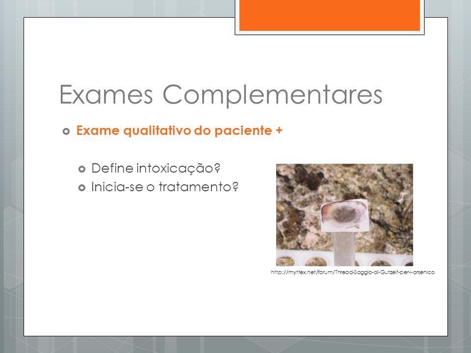  Exame qualitativo do paciente +  Define intoxicação?  Inicia-se o tratamento? Exames Complementares http://myttex.net/forum/Thread-Saggio-di-Gutze