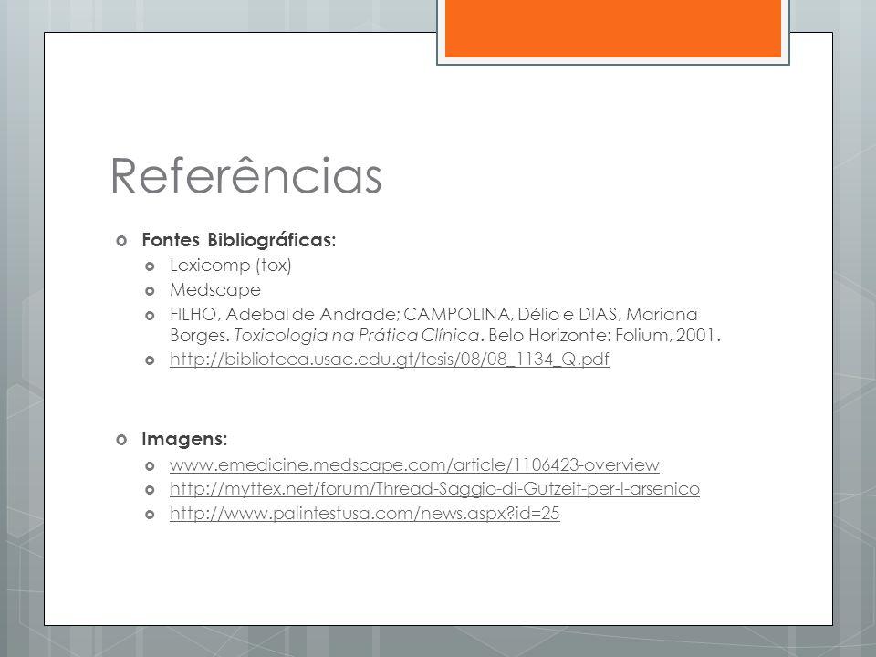 Referências  Fontes Bibliográficas:  Lexicomp (tox)  Medscape  FILHO, Adebal de Andrade; CAMPOLINA, Délio e DIAS, Mariana Borges. Toxicologia na P