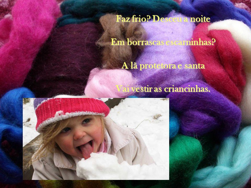 Conserva a saúde e a vida, Nos invernos, nos trabalhos, É mãe delicada e nobre Dos mais puros agasalhos.