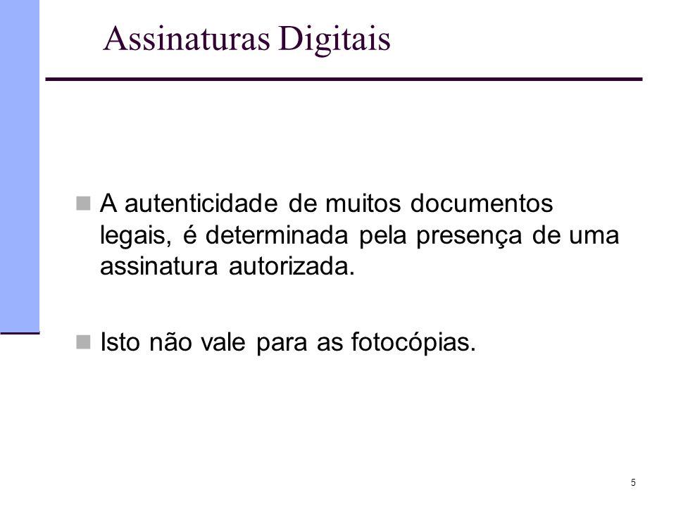 5 Assinaturas Digitais  A autenticidade de muitos documentos legais, é determinada pela presença de uma assinatura autorizada.  Isto não vale para a