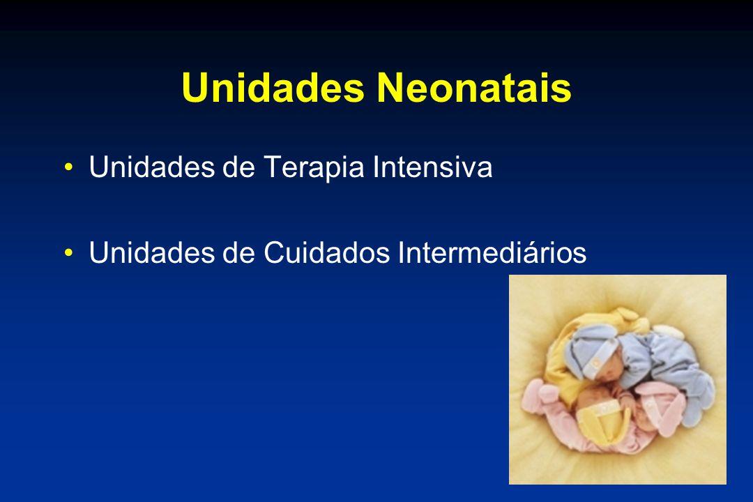 Unidades Neonatais •Unidades de Terapia Intensiva •Unidades de Cuidados Intermediários