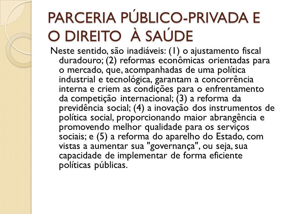 PARCERIA PÚBLICO-PRIVADA E O DIREITO À SAÚDE Neste sentido, são inadiáveis: (1) o ajustamento fiscal duradouro; (2) reformas econômicas orientadas par