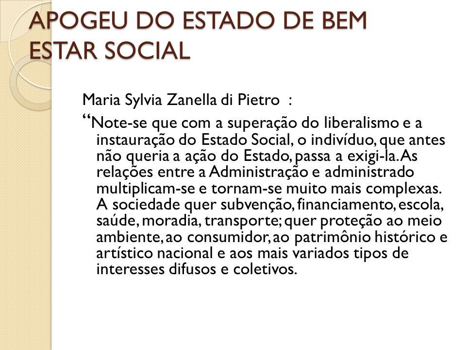 """APOGEU DO ESTADO DE BEM ESTAR SOCIAL Maria Sylvia Zanella di Pietro : """" Note-se que com a superação do liberalismo e a instauração do Estado Social, o"""
