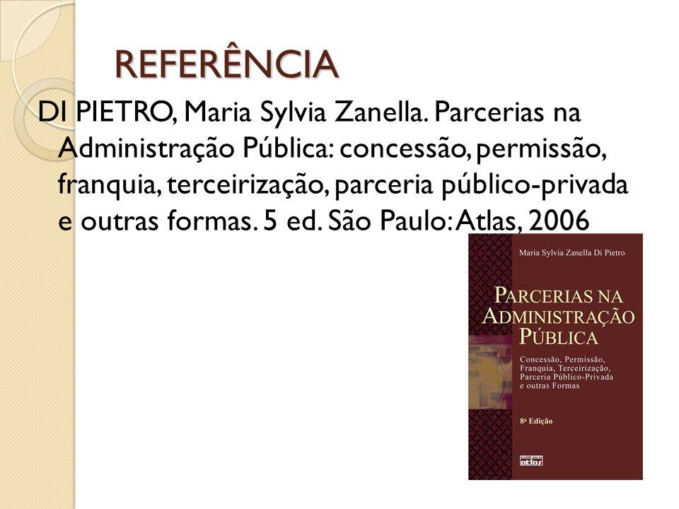 REFERÊNCIA DI PIETRO, Maria Sylvia Zanella. Parcerias na Administração Pública: concessão, permissão, franquia, terceirização, parceria público-privad