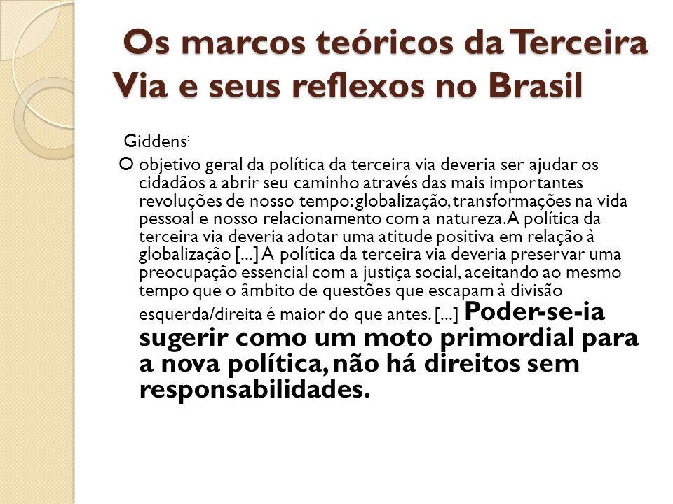 Os marcos teóricos da Terceira Via e seus reflexos no Brasil Os marcos teóricos da Terceira Via e seus reflexos no Brasil Giddens : O objetivo geral d