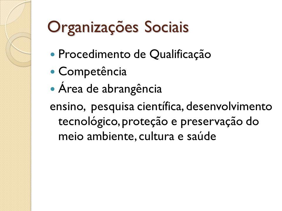 Organizações Sociais  Procedimento de Qualificação  Competência  Área de abrangência ensino, pesquisa científica, desenvolvimento tecnológico, prot