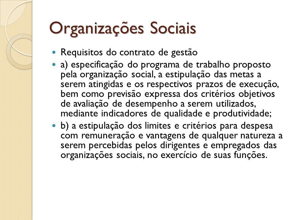 Organizações Sociais  Requisitos do contrato de gestão  a) especificação do programa de trabalho proposto pela organização social, a estipulação das