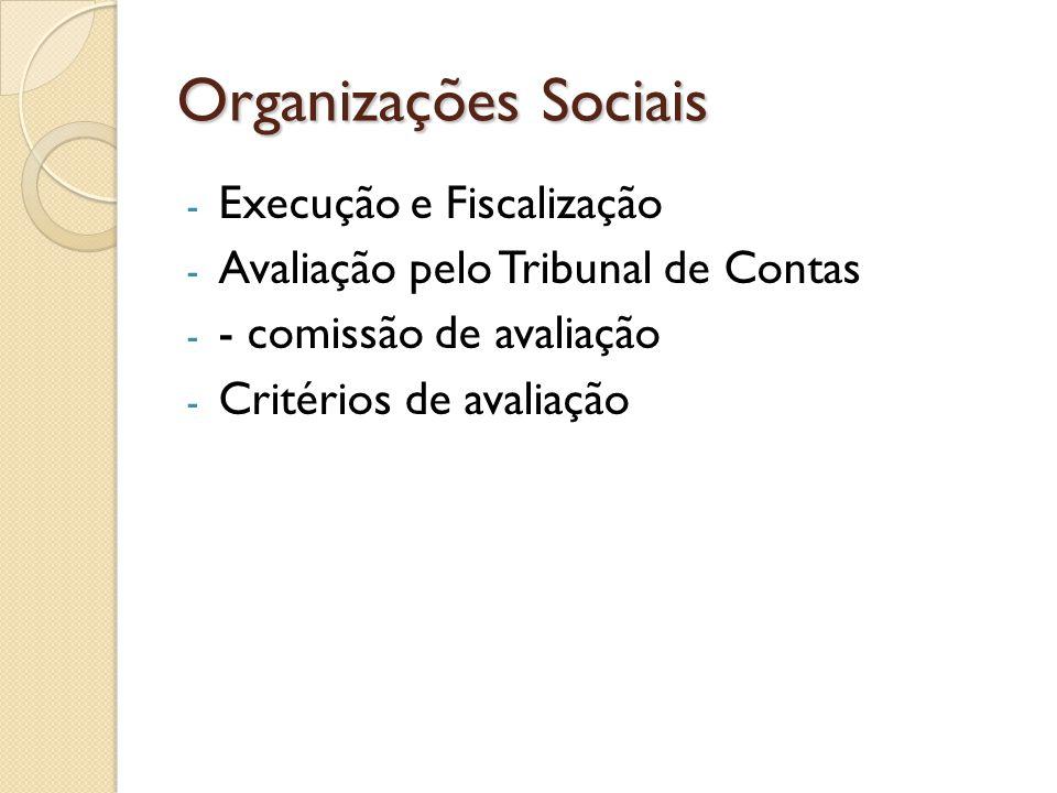 Organizações Sociais - Execução e Fiscalização - Avaliação pelo Tribunal de Contas - - comissão de avaliação - Critérios de avaliação