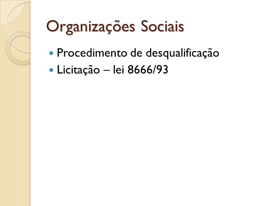 Organizações Sociais  Procedimento de desqualificação  Licitação – lei 8666/93