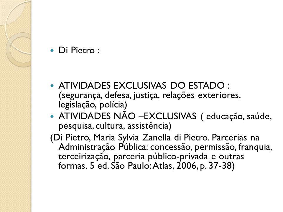  Di Pietro :  ATIVIDADES EXCLUSIVAS DO ESTADO : (segurança, defesa, justiça, relações exteriores, legislação, polícia)  ATIVIDADES NÃO –EXCLUSIVAS