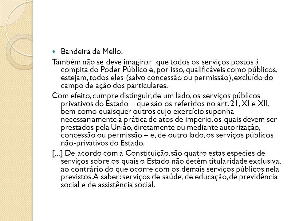  Bandeira de Mello: Também não se deve imaginar que todos os serviços postos à compita do Poder Público e, por isso, qualificáveis como públicos, est