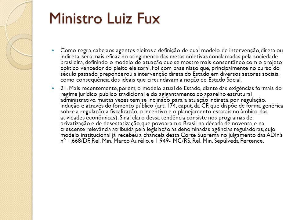 Ministro Luiz Fux  Como regra, cabe aos agentes eleitos a definição de qual modelo de intervenção, direta ou indireta, será mais eficaz no atingiment