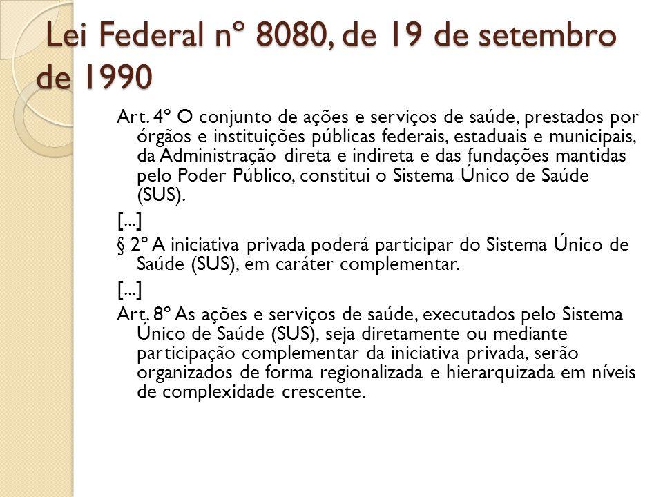Lei Federal nº 8080, de 19 de setembro de 1990 Lei Federal nº 8080, de 19 de setembro de 1990 Art. 4º O conjunto de ações e serviços de saúde, prestad