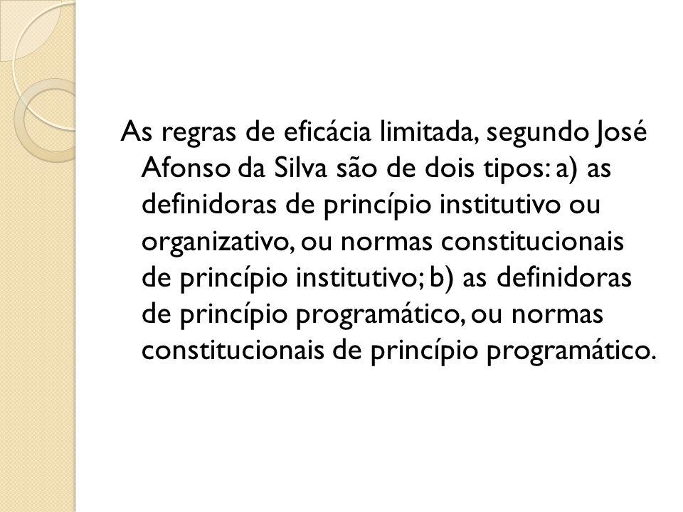 As regras de eficácia limitada, segundo José Afonso da Silva são de dois tipos: a) as definidoras de princípio institutivo ou organizativo, ou normas