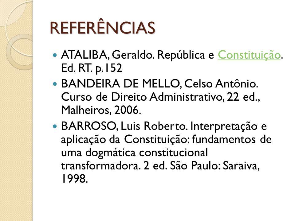 REFERÊNCIAS  ATALIBA, Geraldo. República e Constituição. Ed. RT. p.152Constituição  BANDEIRA DE MELLO, Celso Antônio. Curso de Direito Administrativ