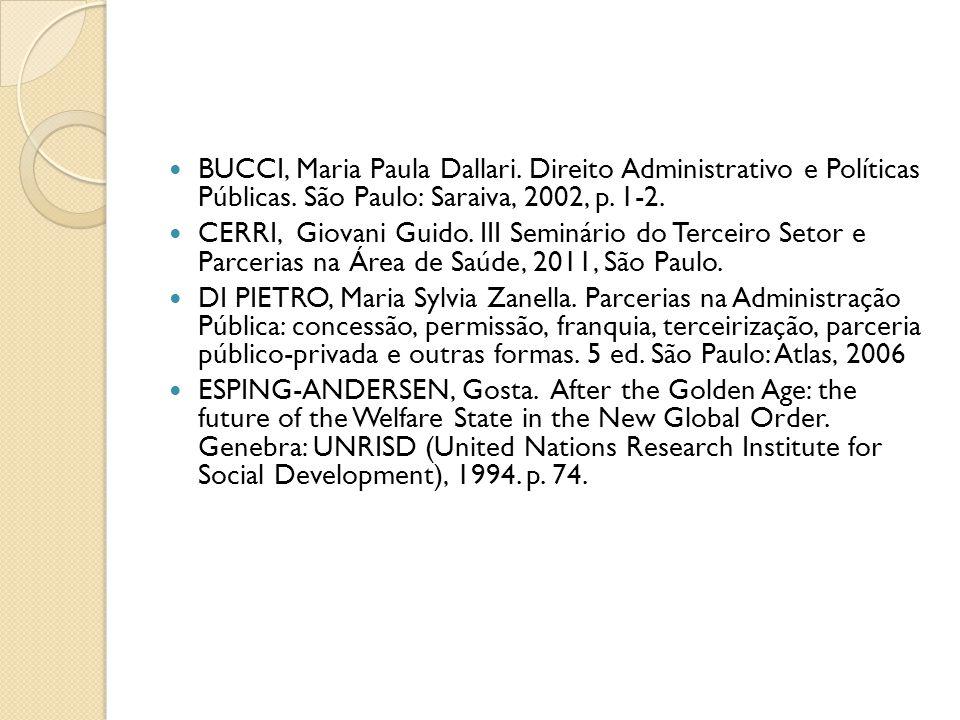  BUCCI, Maria Paula Dallari. Direito Administrativo e Políticas Públicas. São Paulo: Saraiva, 2002, p. 1-2.  CERRI, Giovani Guido. III Seminário do
