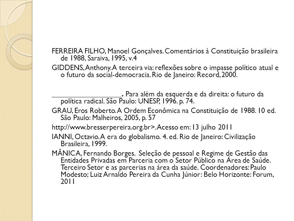 FERREIRA FILHO, Manoel Gonçalves. Comentários à Constituição brasileira de 1988, Saraiva, 1995, v.4 GIDDENS, Anthony. A terceira via: reflexões sobre