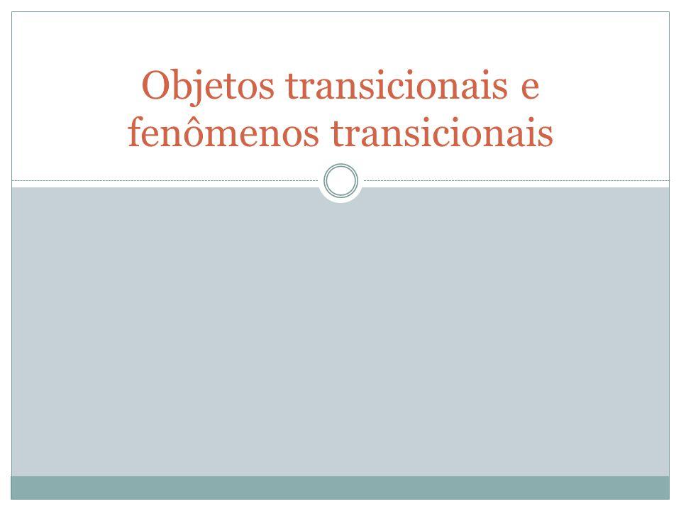 Objetos transicionais e fenômenos transicionais