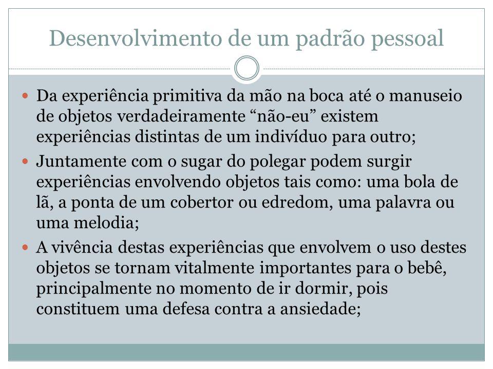 """Desenvolvimento de um padrão pessoal  Da experiência primitiva da mão na boca até o manuseio de objetos verdadeiramente """"não-eu"""" existem experiências"""