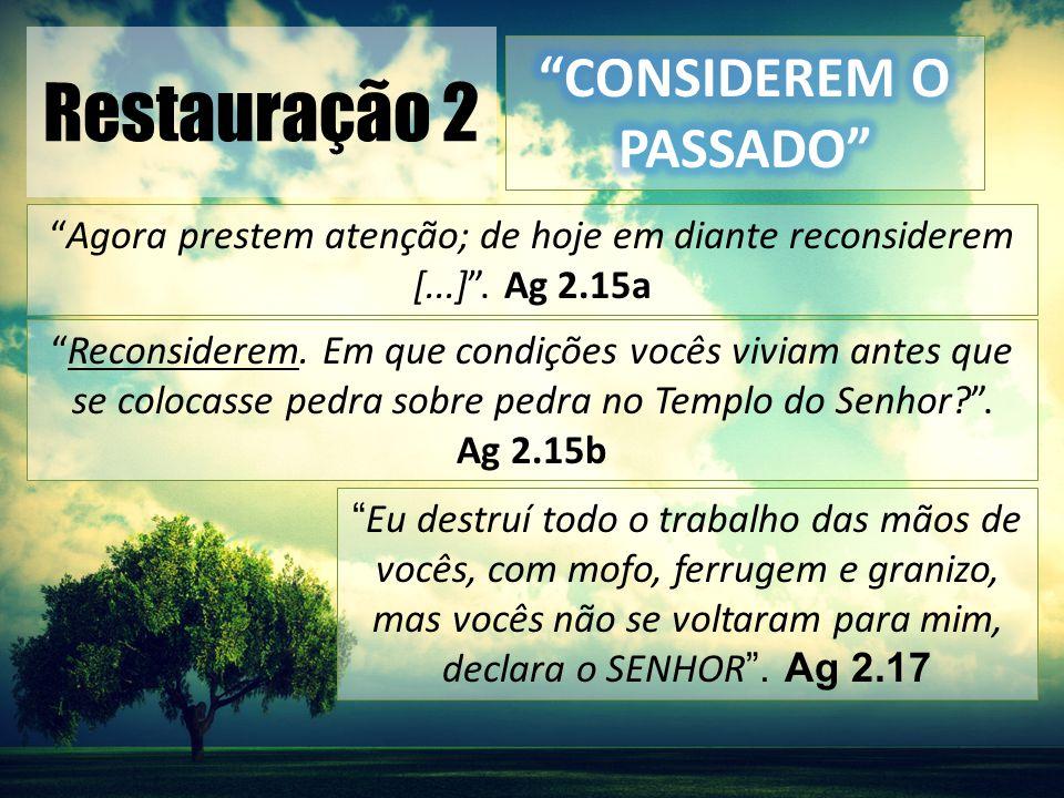 Restauração 2 A partir de hoje, vigésimo quarto dia do nono mês, atentem para o dia em que os fundamentos do Templo do Senhor foram lançados.