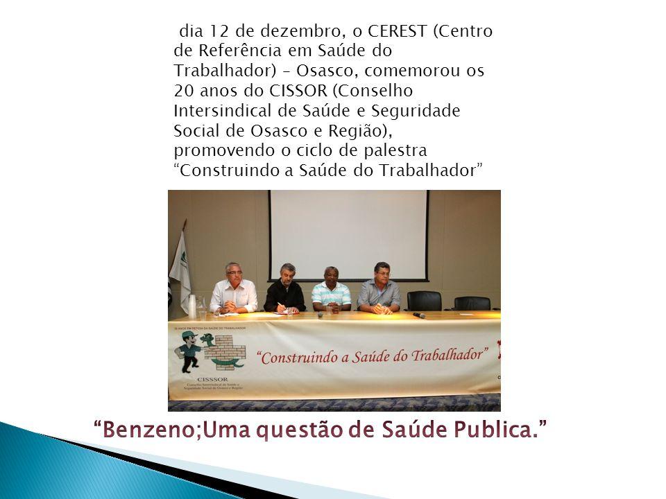 dia 12 de dezembro, o CEREST (Centro de Referência em Saúde do Trabalhador) – Osasco, comemorou os 20 anos do CISSOR (Conselho Intersindical de Saúde e Seguridade Social de Osasco e Região), promovendo o ciclo de palestra Construindo a Saúde do Trabalhador