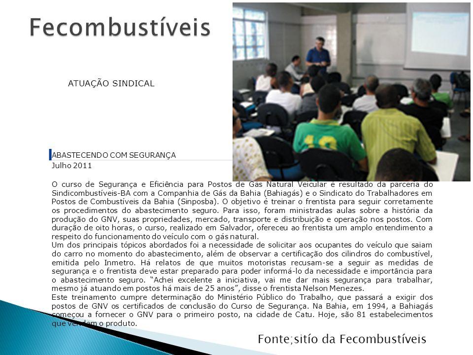 ABASTECENDO COM SEGURANÇA Julho 2011 O curso de Segurança e Eficiência para Postos de Gás Natural Veicular é resultado da parceria do Sindicombustíveis-BA com a Companhia de Gás da Bahia (Bahiagás) e o Sindicato do Trabalhadores em Postos de Combustíveis da Bahia (Sinposba).