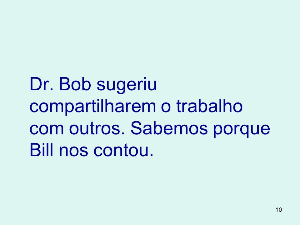 10 Dr. Bob sugeriu compartilharem o trabalho com outros. Sabemos porque Bill nos contou.