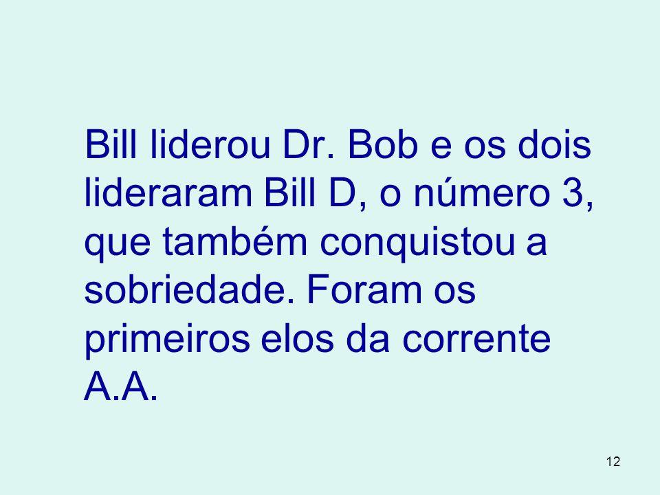 12 Bill liderou Dr.Bob e os dois lideraram Bill D, o número 3, que também conquistou a sobriedade.