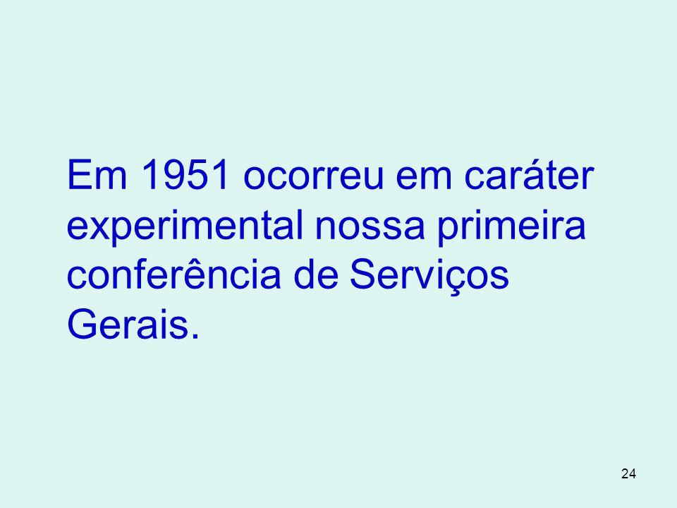 24 Em 1951 ocorreu em caráter experimental nossa primeira conferência de Serviços Gerais.
